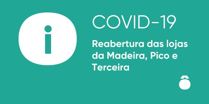 Vamos reabrir as lojas hôma. Começamos pela Madeira, Pico e Terceira